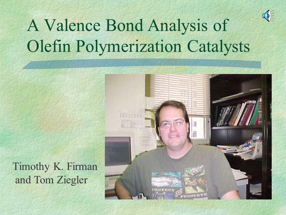 A Valence Bond Analysis of Olefin Polymerization Catalysts Timothy K. Firman and Tom Ziegler