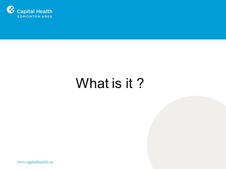www.capitalhealth.ca What is it ?