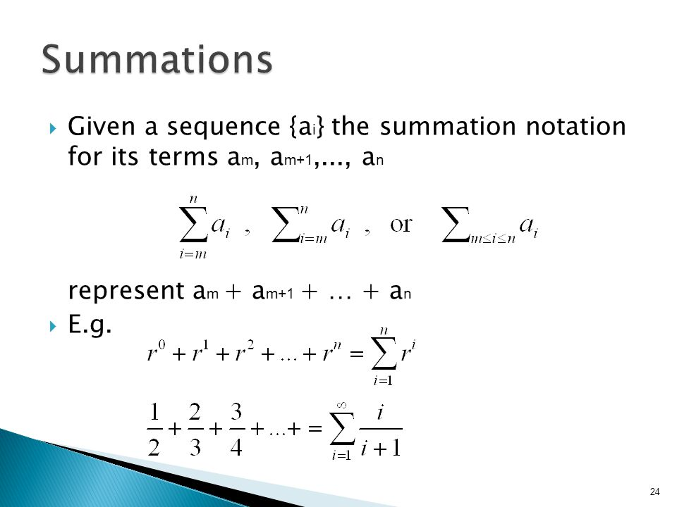  Given a sequence {a i } the summation notation for its terms a m, a m+1,..., a n represent a m + a m+1 + … + a n  E.g.