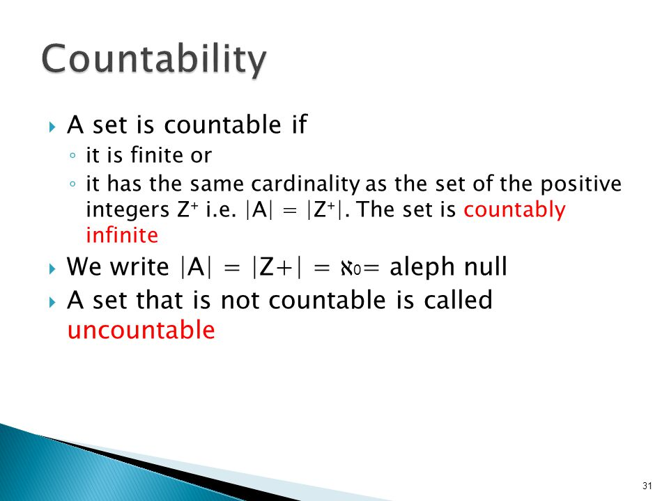  A set is countable if ◦ it is finite or ◦ it has the same cardinality as the set of the positive integers Z⁺ i.e.