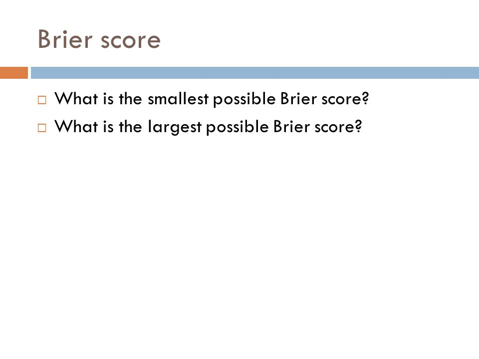 Brier score  What is the smallest possible Brier score.