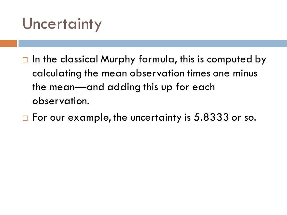 Uncertainty  In the classical Murphy formula, this is computed by calculating the mean observation times one minus the mean—and adding this up for each observation.