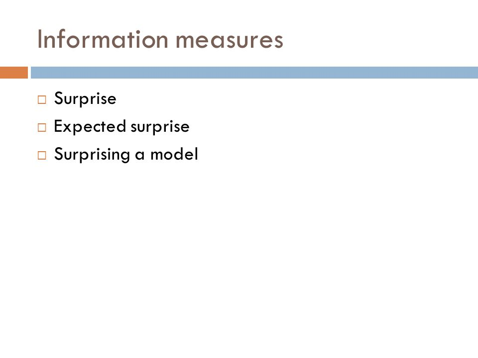 Information measures  Surprise  Expected surprise  Surprising a model