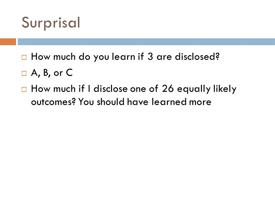 Surprisal  How much do you learn if 3 are disclosed.