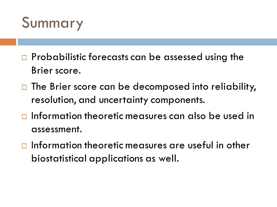 Summary  Probabilistic forecasts can be assessed using the Brier score.