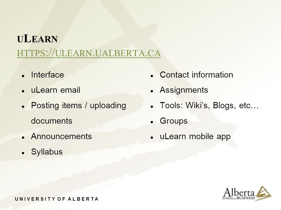 U N I V E R S I T Y O F A L B E R T A U L EARN HTTPS :// ULEARN. UALBERTA. CA ● Interface ● uLearn email ● Posting items / uploading documents ● Annou
