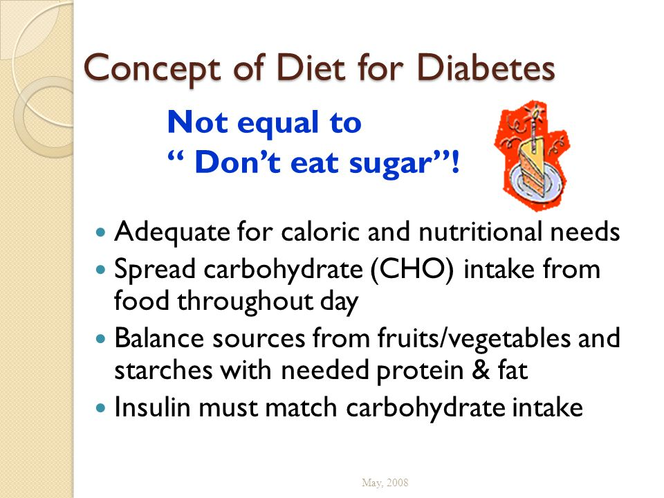 Concept of Diet for Diabetes Adequate for caloric and nutritional needs Spread carbohydrate (CHO) intake from food throughout day Balance sources from