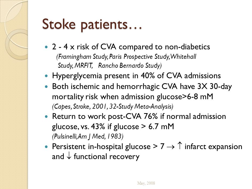 Stoke patients… 2 - 4 x risk of CVA compared to non-diabetics (Framingham Study, Paris Prospective Study, Whitehall Study, MRFIT, Rancho Bernardo Stud