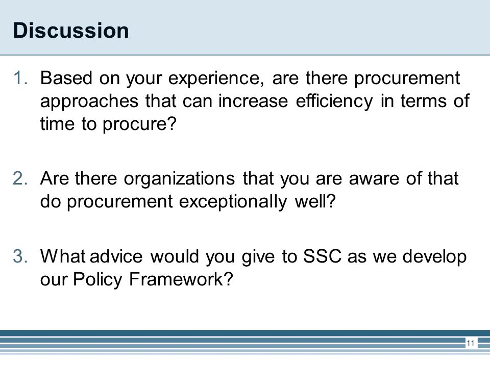 Discussion 1.Based on your experience, are there procurement approaches that can increase efficiency in terms of time to procure? 2.Are there organiza