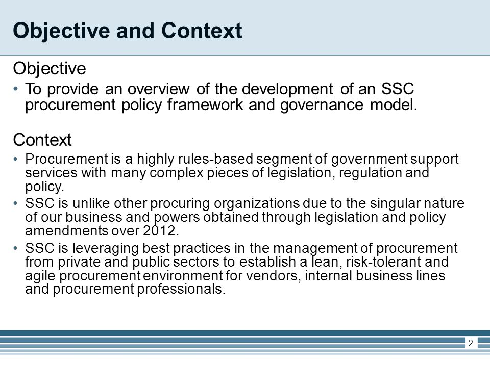Objective and Context 2 Objective To provide an overview of the development of an SSC procurement policy framework and governance model.