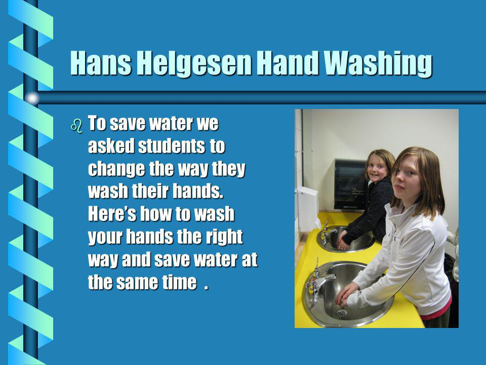 Hans Helgesen Hand Washing b To save water we asked students to change the way they wash their hands.