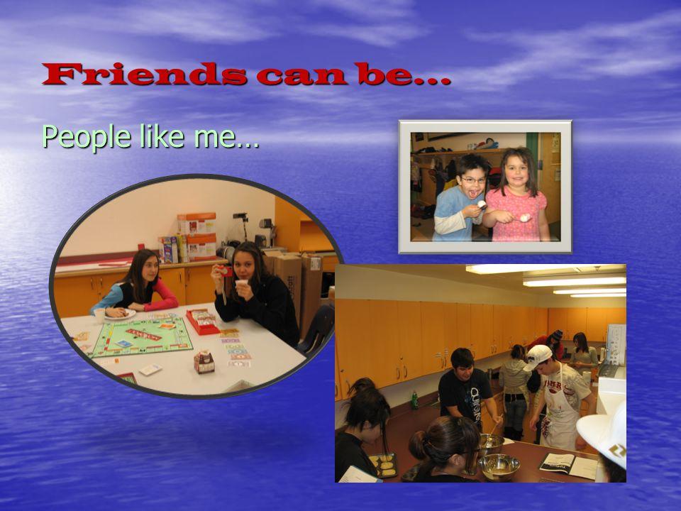 Be a friend… …..Next Month's Theme - Honesty