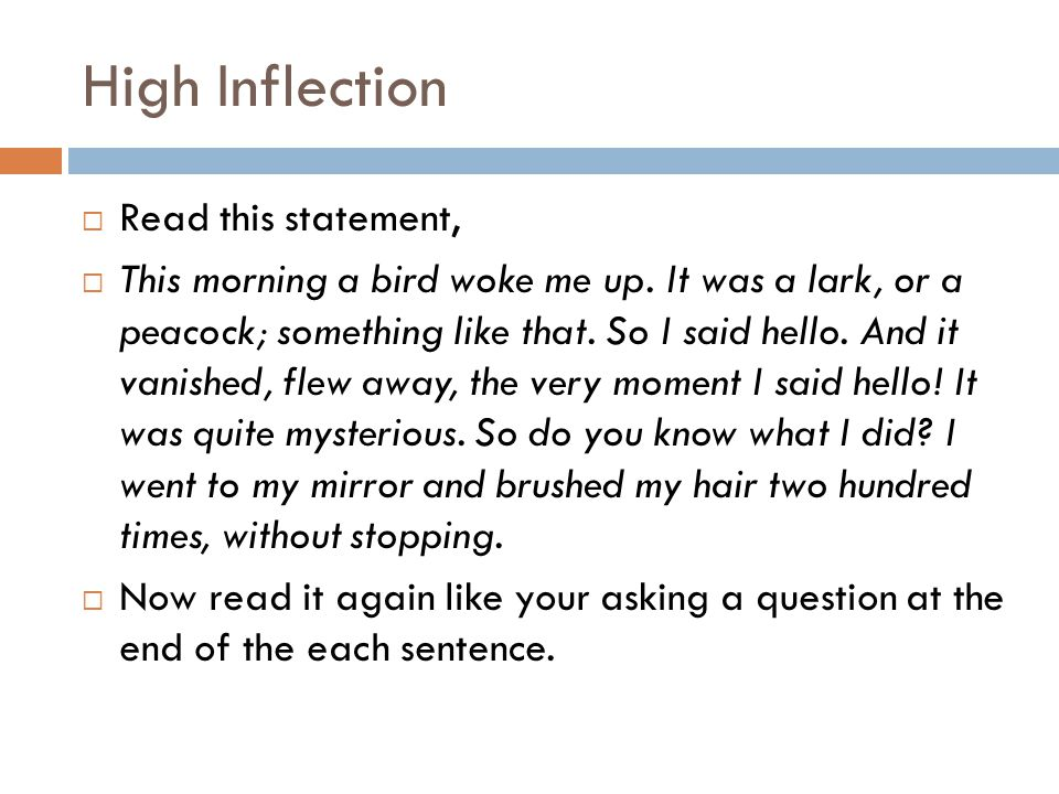 High Inflection  Read this statement,  This morning a bird woke me up.