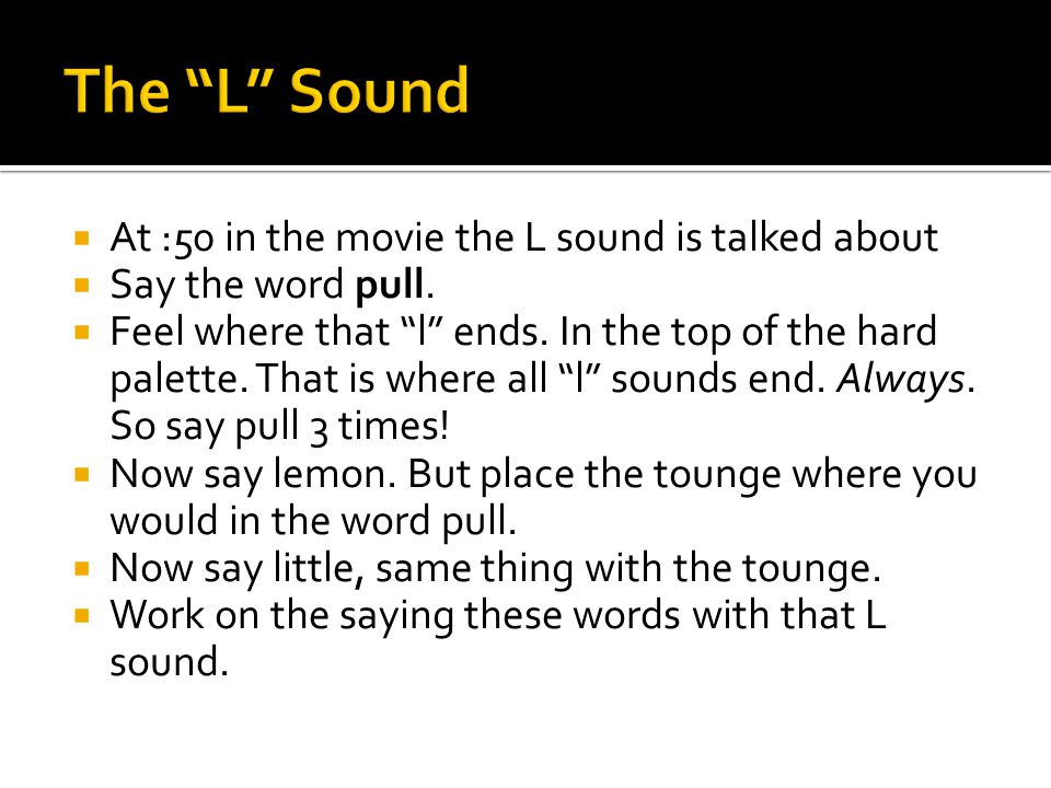  At :50 in the movie the L sound is talked about  Say the word pull.