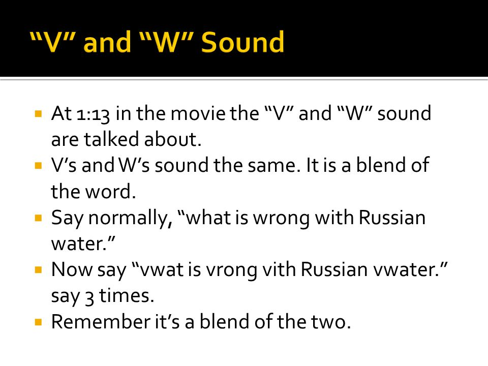  At 1:13 in the movie the V and W sound are talked about.
