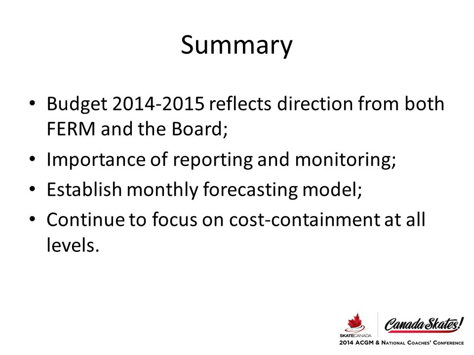Summary Budget 2014-2015 reflects direction from both FERM and the Board; Importance of reporting and monitoring; Establish monthly forecasting model; Continue to focus on cost-containment at all levels.