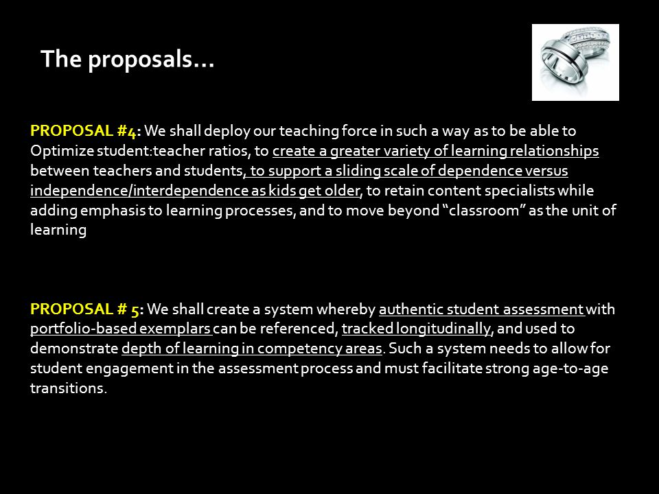 The proposals... PROPOSAL #4: We shall deploy our teaching force in such a way as to be able to Optimize student:teacher ratios, to create a greater v