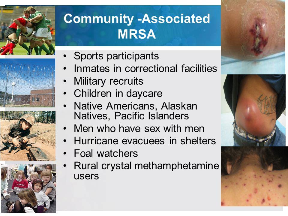 Community -Associated MRSA Sports participants Inmates in correctional facilities Military recruits Children in daycare Native Americans, Alaskan Nati