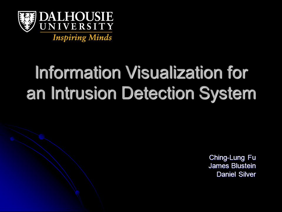 Information Visualization for an Intrusion Detection System Ching-Lung Fu James Blustein Daniel Silver