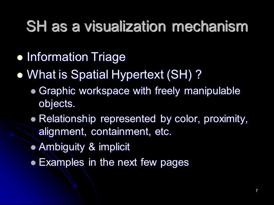 7 SH as a visualization mechanism Information Triage Information Triage What is Spatial Hypertext (SH) .