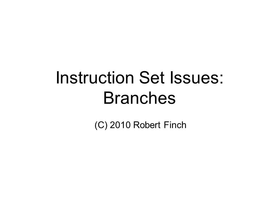Instruction Set Issues: Branches (C) 2010 Robert Finch