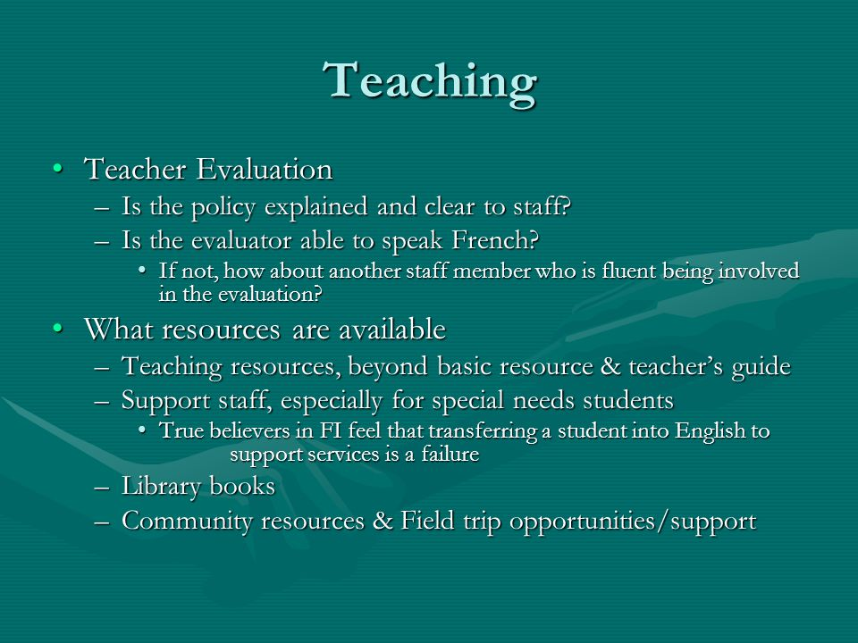 Teaching Teacher EvaluationTeacher Evaluation –Is the policy explained and clear to staff.