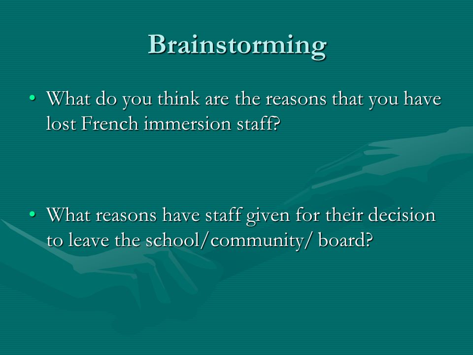 Brainstorming What do you think are the reasons that you have lost French immersion staff What do you think are the reasons that you have lost French immersion staff.