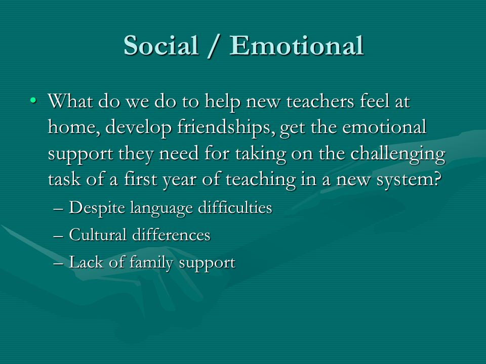 Social / Emotional Take the time to get to know the person, not the teacher.Take the time to get to know the person, not the teacher.