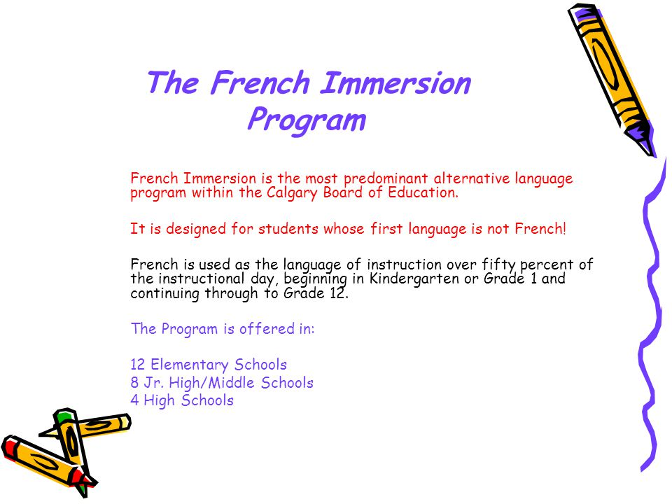 The French Immersion Program French Immersion is the most predominant alternative language program within the Calgary Board of Education.