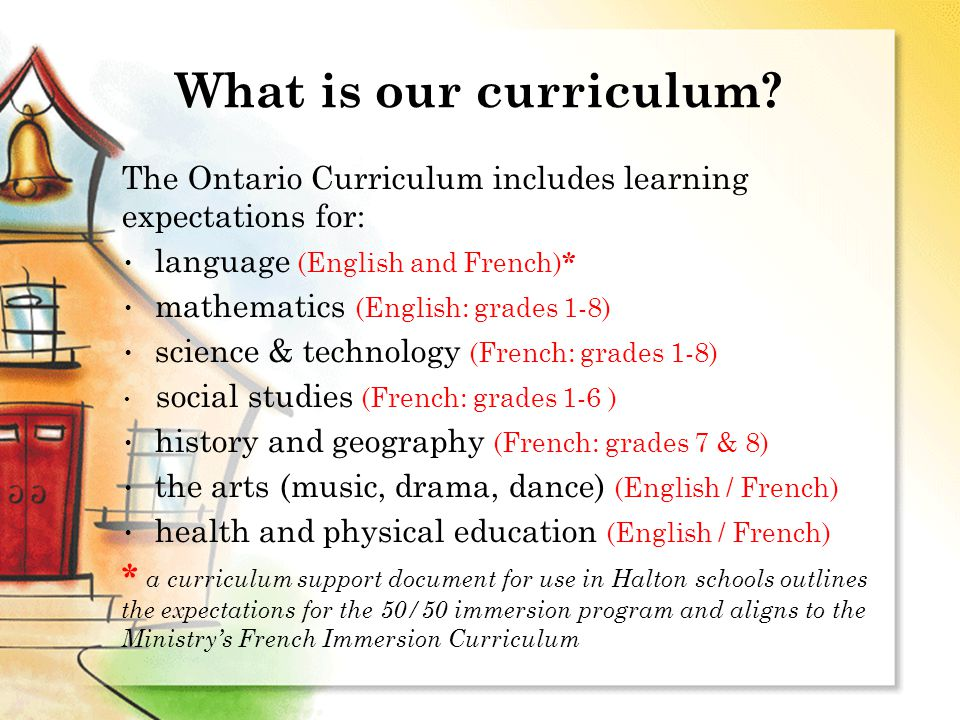 What is our curriculum? The Ontario Curriculum includes learning expectations for: language (English and French) * mathematics (English: grades 1-8) s