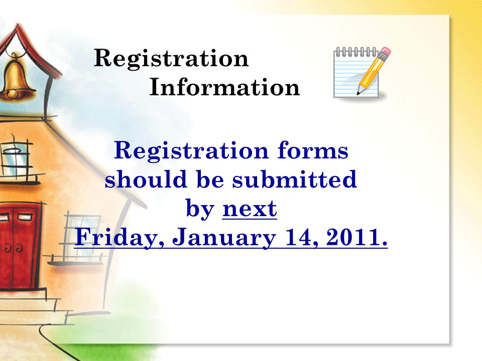 Registration forms should be submitted by next Friday, January 14, Registration Information