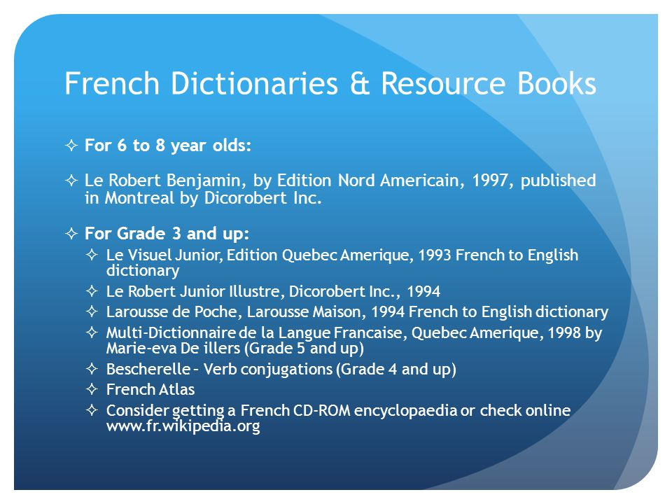 French Dictionaries & Resource Books  For 6 to 8 year olds:  Le Robert Benjamin, by Edition Nord Americain, 1997, published in Montreal by Dicorobert Inc.