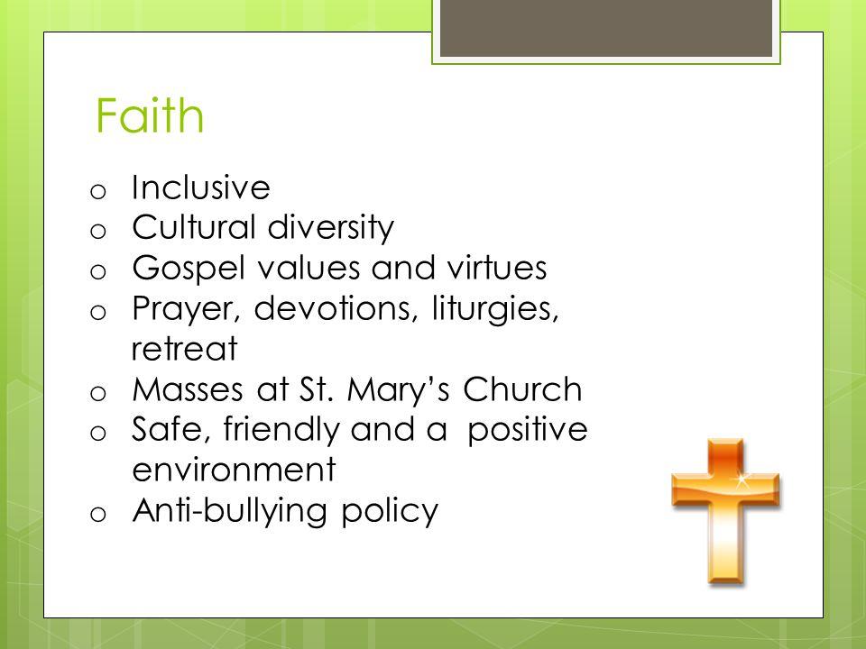 Faith o Inclusive o Cultural diversity o Gospel values and virtues o Prayer, devotions, liturgies, retreat o Masses at St.