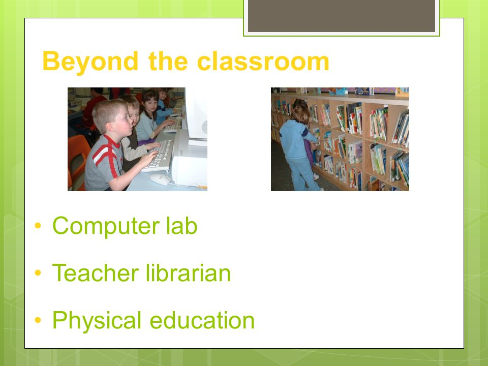 Beyond the classroom Computer lab Teacher librarian Physical education