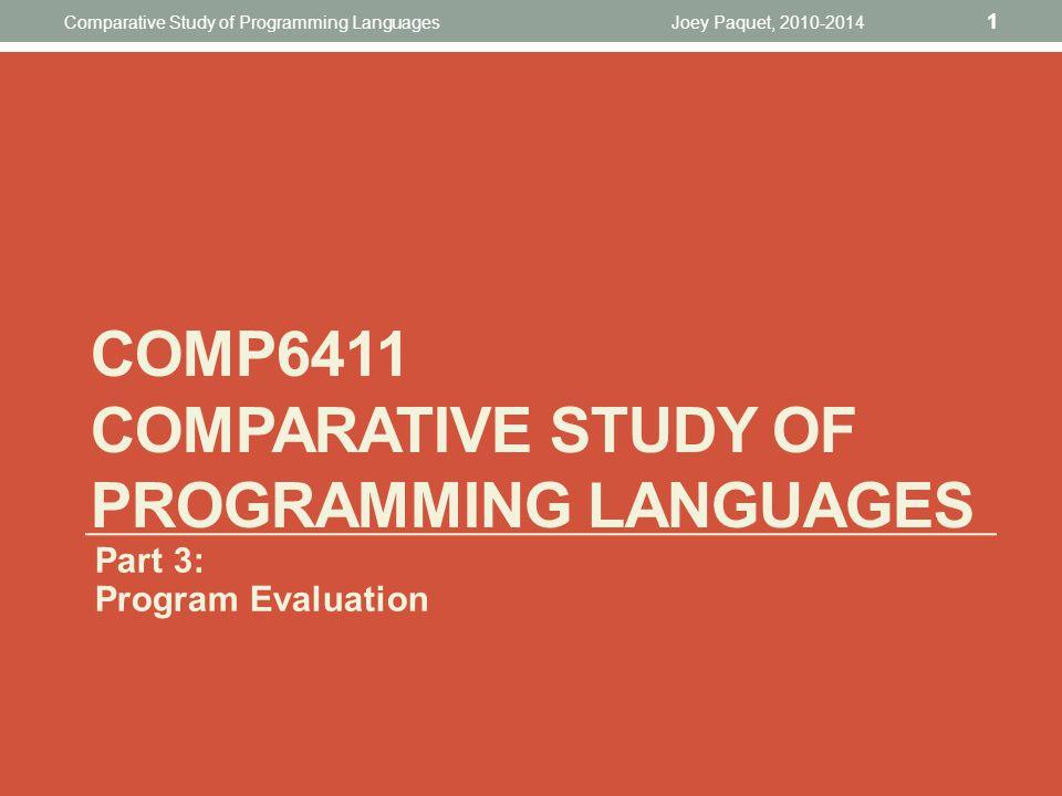 Joey Paquet, 2010-2014 1 Comparative Study of Programming Languages COMP6411 COMPARATIVE STUDY OF PROGRAMMING LANGUAGES Part 3: Program Evaluation