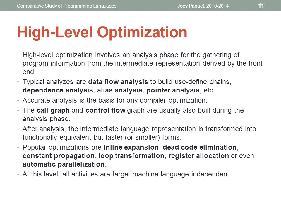 High-level optimization involves an analysis phase for the gathering of program information from the intermediate representation derived by the front end.
