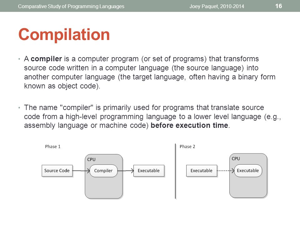 A compiler is a computer program (or set of programs) that transforms source code written in a computer language (the source language) into another computer language (the target language, often having a binary form known as object code).