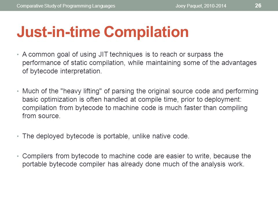 A common goal of using JIT techniques is to reach or surpass the performance of static compilation, while maintaining some of the advantages of bytecode interpretation.