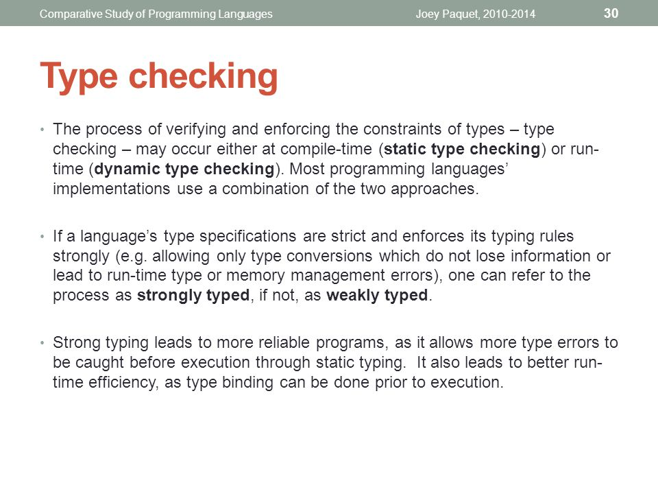 The process of verifying and enforcing the constraints of types – type checking – may occur either at compile-time (static type checking) or run- time (dynamic type checking).