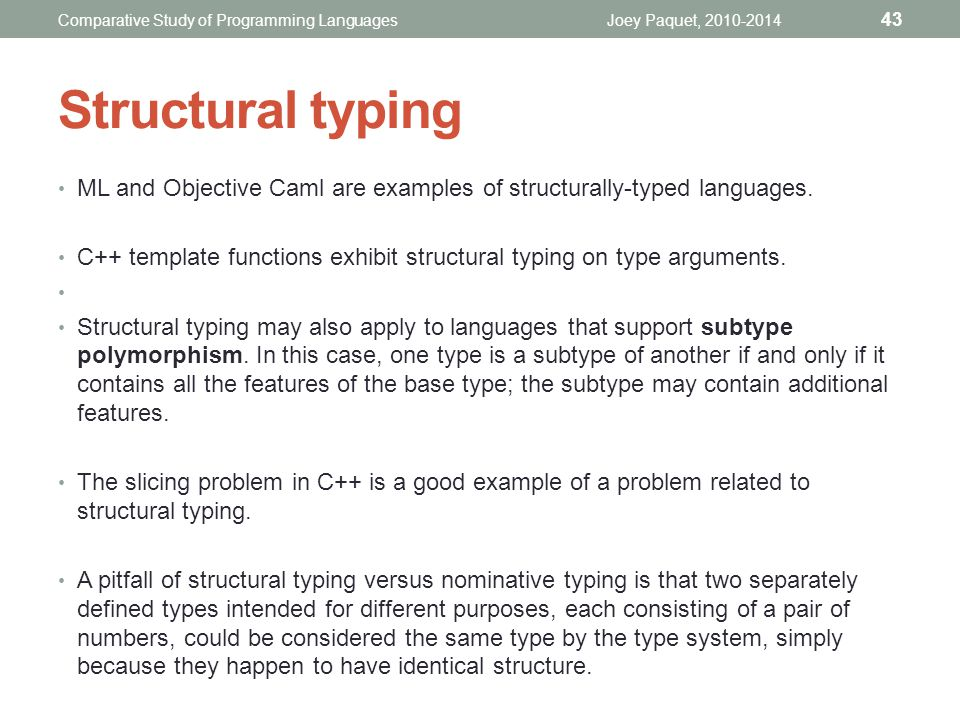 ML and Objective Caml are examples of structurally-typed languages.