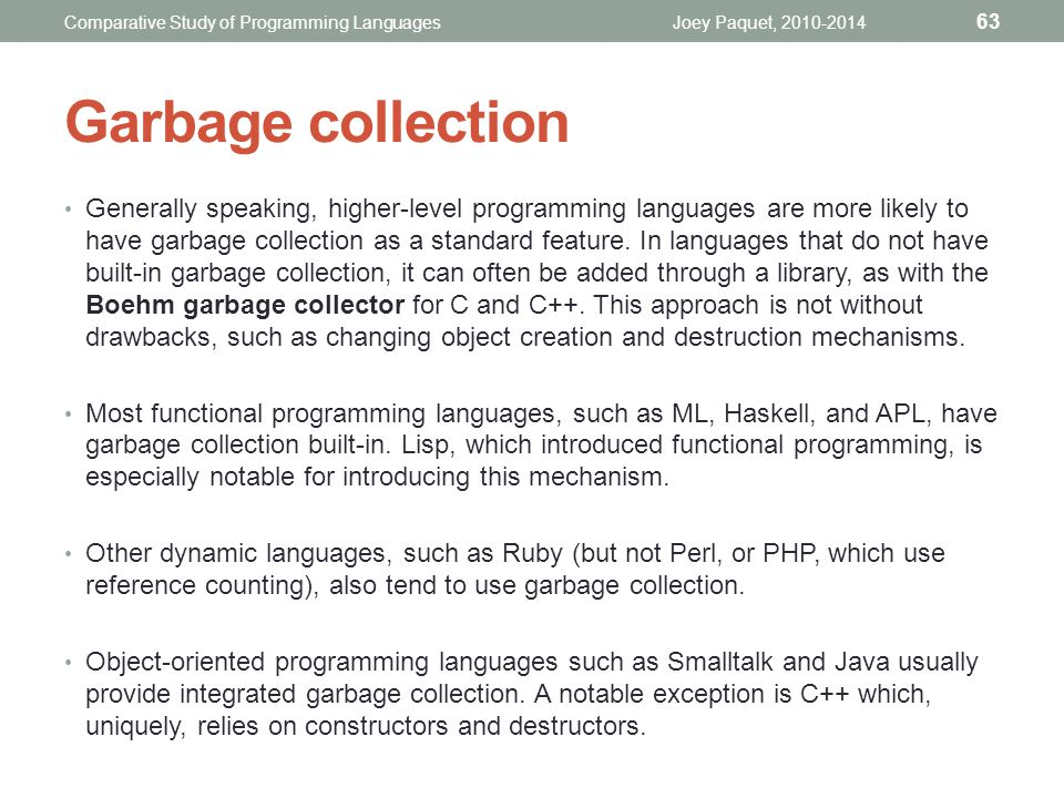 Generally speaking, higher-level programming languages are more likely to have garbage collection as a standard feature.
