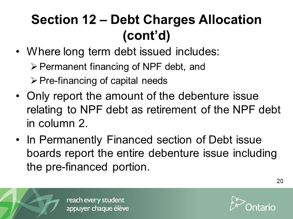20 Section 12 – Debt Charges Allocation (cont'd) Where long term debt issued includes:  Permanent financing of NPF debt, and  Pre-financing of capit