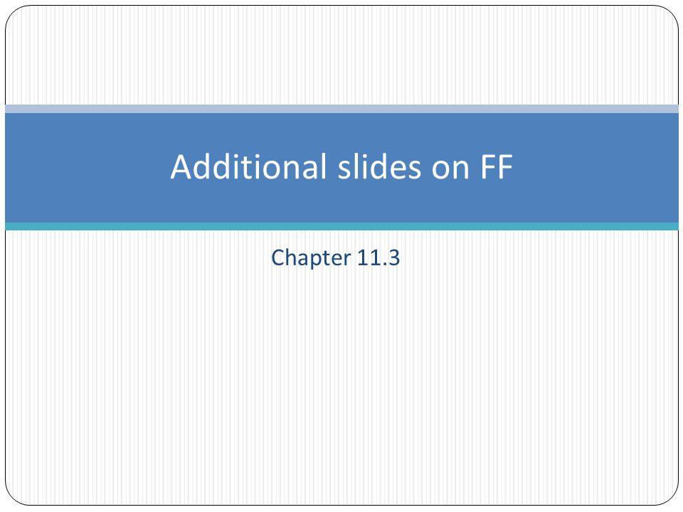 Chapter 11.3 Additional slides on FF