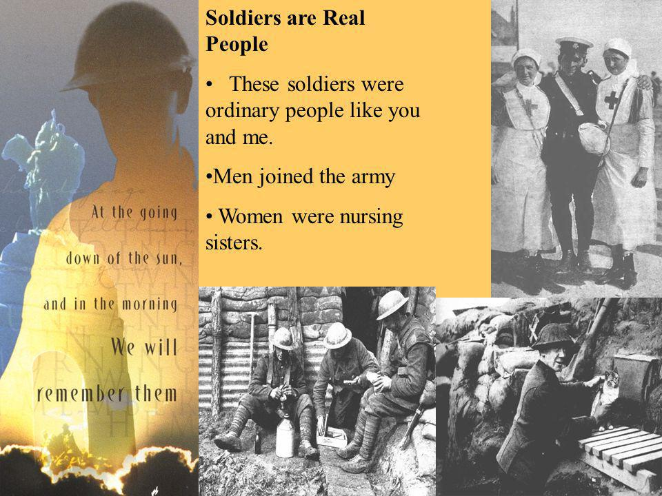 Soldiers are Real People These soldiers were ordinary people like you and me.