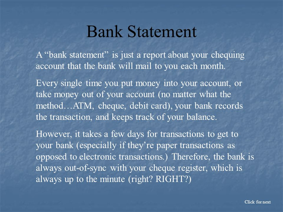 Bank Statement We're going to show you how to read a bank statement, but always keep in mind that what the bank statement SAYS you have is very rarely, if ever, accurate.