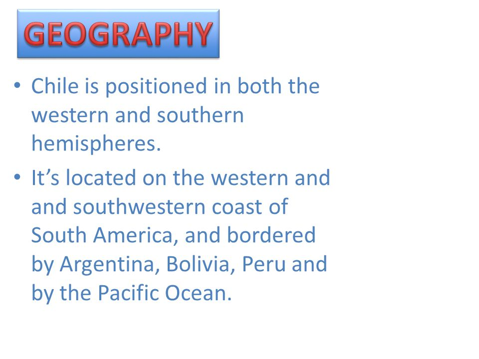 Chile is positioned in both the western and southern hemispheres.
