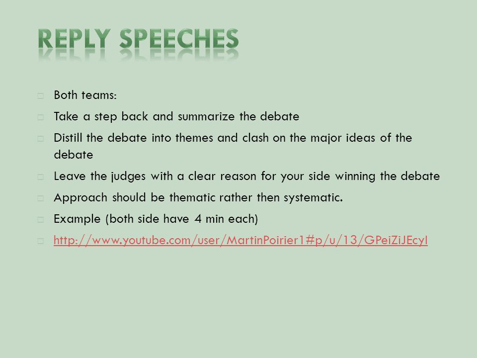  Both teams:  Take a step back and summarize the debate  Distill the debate into themes and clash on the major ideas of the debate  Leave the judges with a clear reason for your side winning the debate  Approach should be thematic rather then systematic.