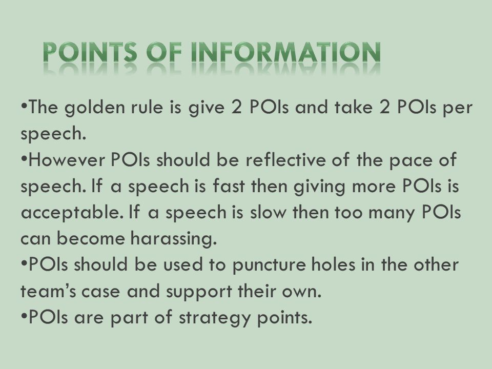 The golden rule is give 2 POIs and take 2 POIs per speech. However POIs should be reflective of the pace of speech. If a speech is fast then giving mo