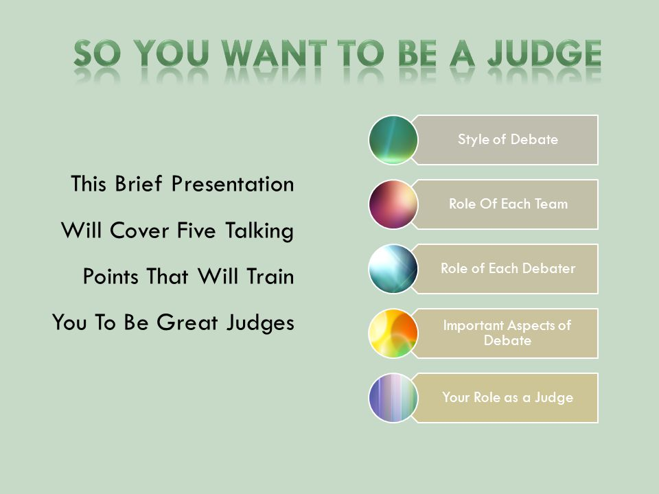 This Brief Presentation Will Cover Five Talking Points That Will Train You To Be Great Judges Style of Debate Role Of Each Team Role of Each Debater I