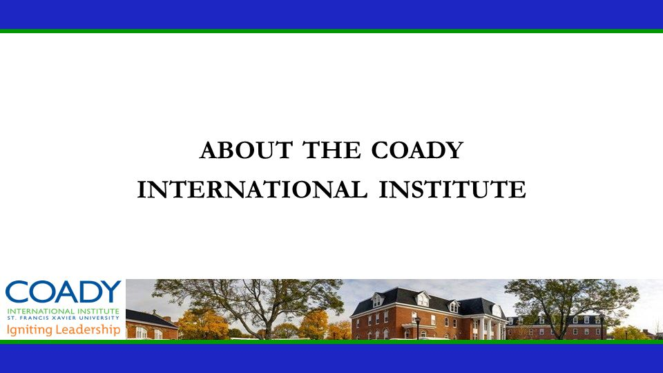 Institute Timeline 18531920s – 1930s 1959Late 1990s and 2000sToday Coady International Institute St.
